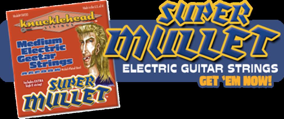 Knucklehead Strings, Super Mullet